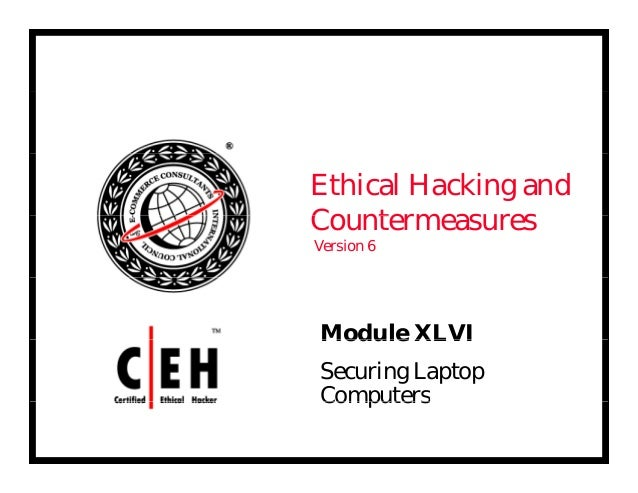 Ethical Hacking and C tCountermeasures Version 6 Module XLVIModule XLVI Securing Laptop ComputersComputers