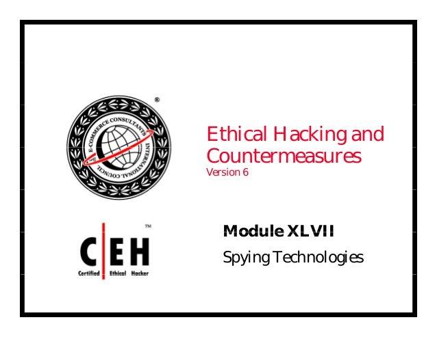 Ethical Hacking and Countermeasures Version 6 Module XLVIIModule XLVII Spying Technologies