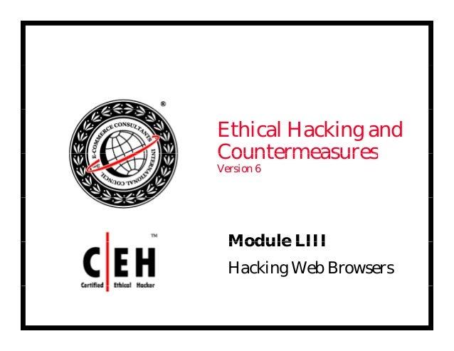 Ethical Hacking and CountermeasuresCountermeasures Version 6 Module LIIIModule LIII Hacking Web Browsers