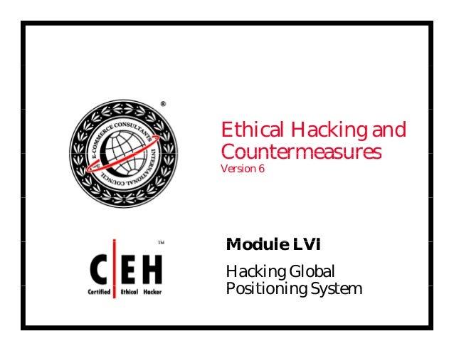Ethical Hacking and CountermeasuresCountermeasures Version 6 Mod le LVIModule LVI Hacking Global P iti i S tPositioning Sy...