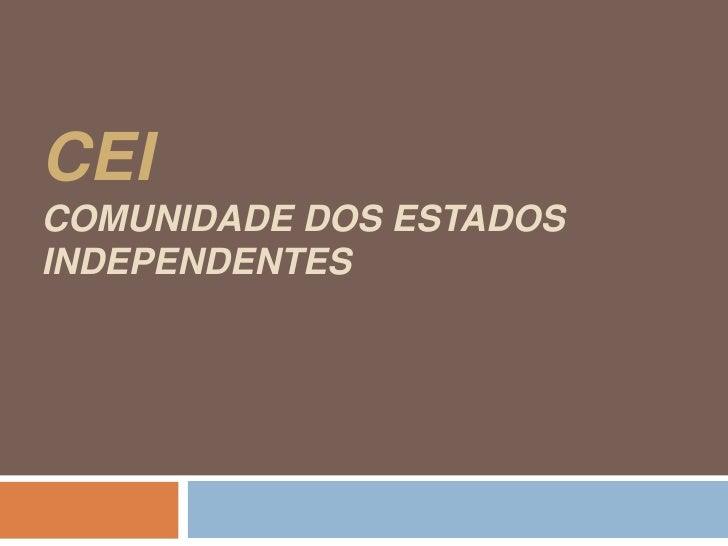 CEIComunidade dos Estados Independentes<br />