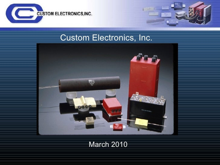 Custom Electronics, Inc. <ul><li>March 2010 </li></ul>