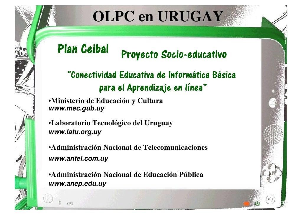 OLPC en URUGAY    Plan Ceibal Proyecto Socio-educativo                        Socio-                                 Infor...