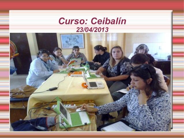 Curso: Ceibalín23/04/2013