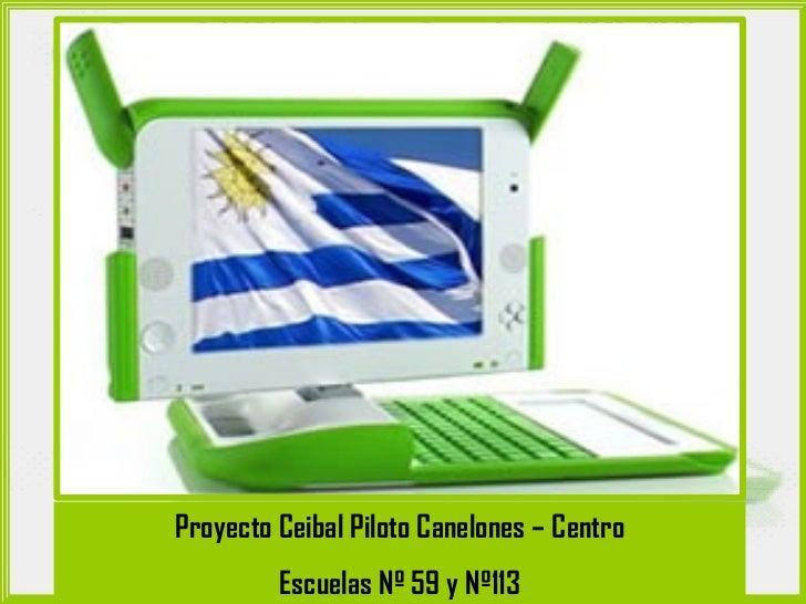 Proyecto Ceibal Piloto Canelones – Centro          Escuelas Nº 59 y Nº113