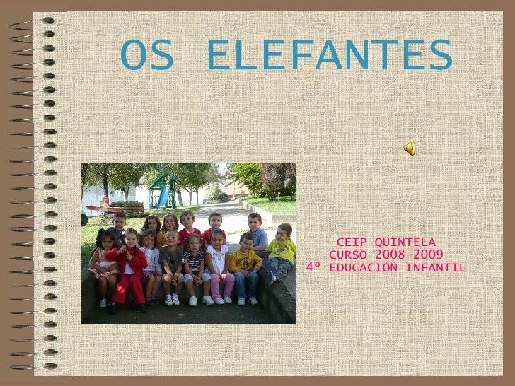 CEIP QUINTELA CURSO 2008-2009 4º EDUCACIÓN INFANTIL OS ELEFANTES