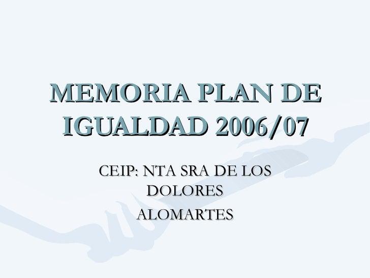 MEMORIA PLAN DE IGUALDAD 2006/07 CEIP: NTA SRA DE LOS DOLORES ALOMARTES