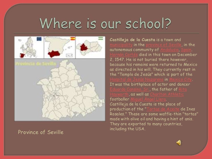 Whereisourschool?<br />Castilleja de la Cuesta is a town and municipality in the province of Seville, in the autonomous co...