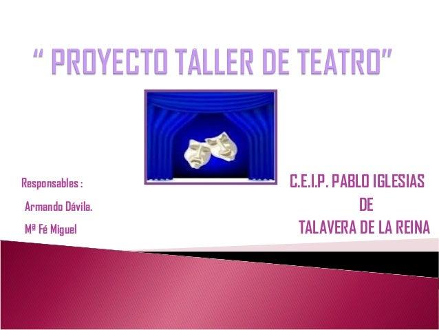 Responsables : Armando Dávila. Mª Fé Miguel  C.E.I.P. PABLO IGLESIAS DE TALAVERA DE LA REINA