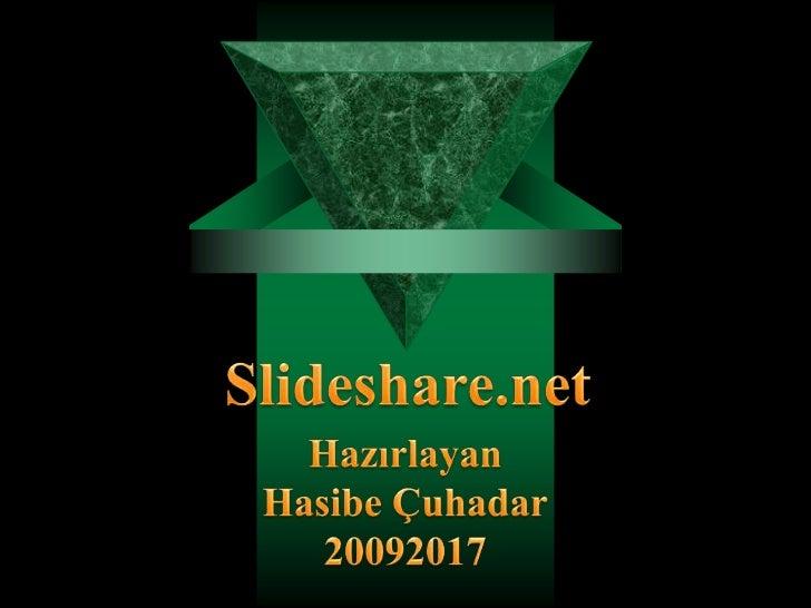 Slideshare.net<br />HazırlayanHasibe Çuhadar20092017<br />