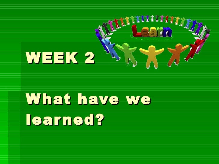 WEEK 2 What have we learned?
