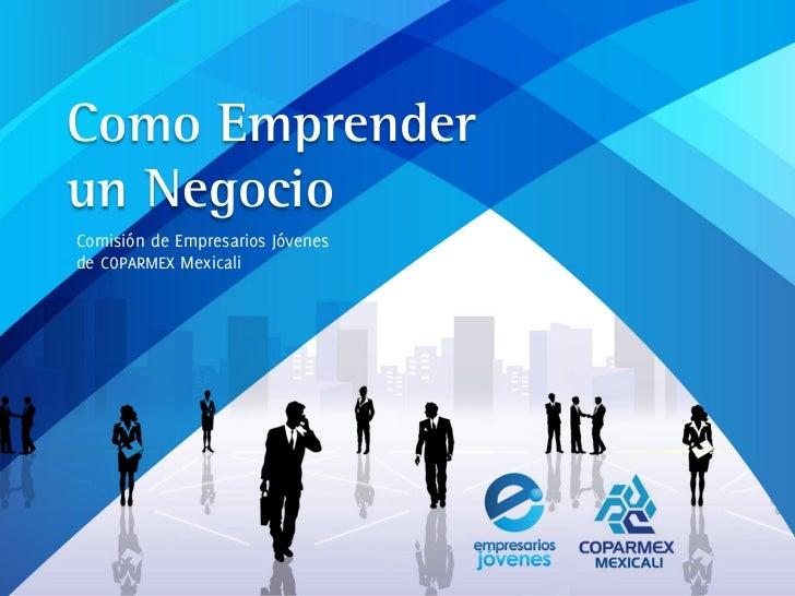 Como Emprenderun NegocioComisión de Empresarios Jóvenesde COPARMEX Mexicali