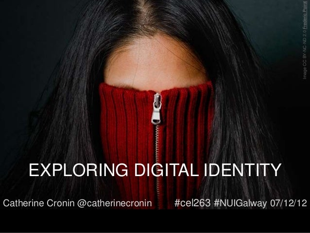 Image CC BY-NC-ND 2.0 Frederic Poirot     EXPLORING DIGITAL IDENTITYCatherine Cronin @catherinecronin   #cel263 #NUIGalway...