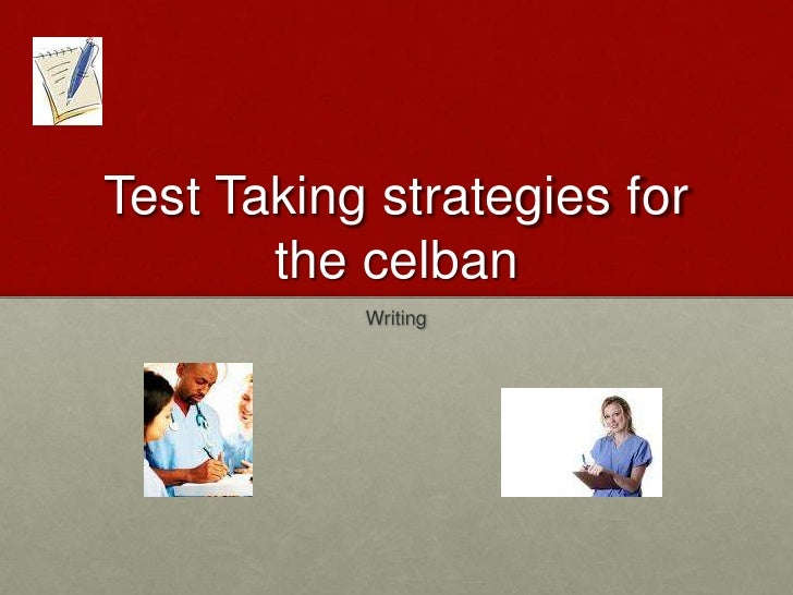 TEST TAKING STRATEGIES FOR THE CELBAN<br />Writing<br />