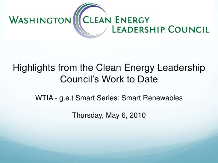 Highlights from the Clean Energy Leadership Council's Work to Date<br />WTIA - g.e.tSmart Series: Smart Renewables<br />Th...