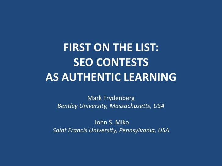 first on the list: SEO Contests AS authentic Learning<br />Mark Frydenberg<br />Bentley University, Massachusetts, USA<br ...