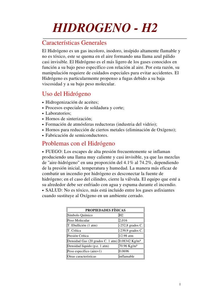 HIDROGENO - H2Características GeneralesEl Hidrógeno es un gas incoloro, inodoro, insípido altamente flamable yno es tóxico...