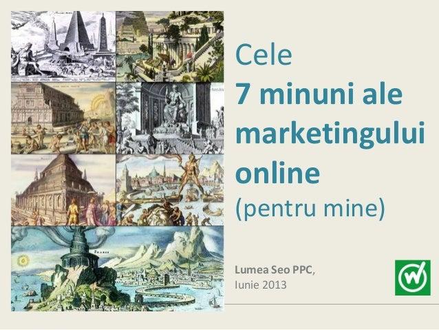 Cele 7 minuni ale marketingului online (pentru mine) Lumea Seo PPC, Iunie 2013