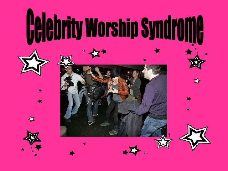 Celebrity Worship Syndrome 1