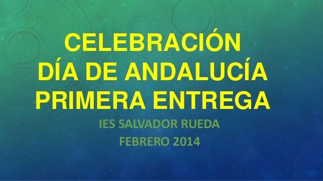 CELEBRACIÓN DÍA DE ANDALUCÍA PRIMERA ENTREGA IES SALVADOR RUEDA FEBRERO 2014