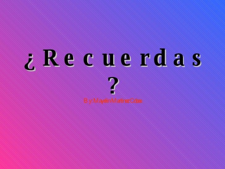 ¿Recuerdas? By: Mayelin Martinez Cobas