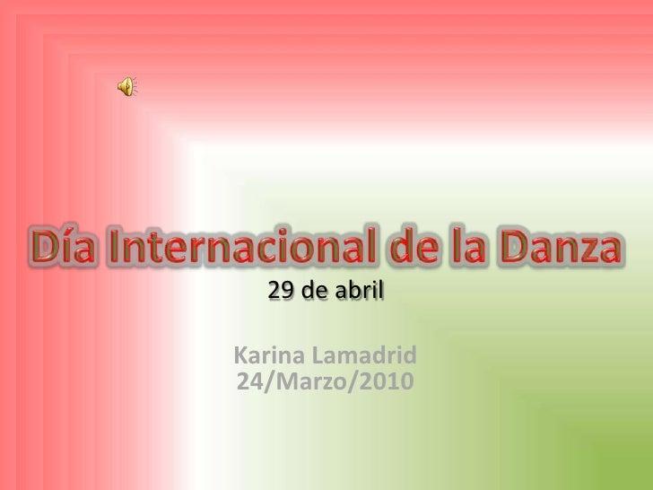 Día Internacional de la Danza<br />29 de abril<br />Karina Lamadrid24/Marzo/2010<br />