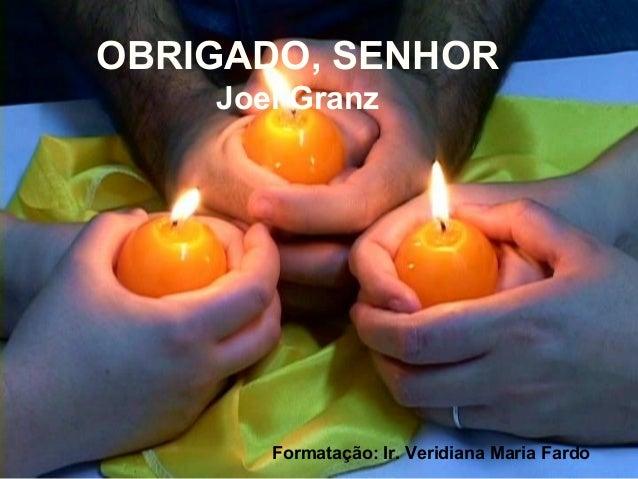 OBRIGADO, SENHOR Joel Granz  Formatação: Ir. Veridiana Maria Fardo