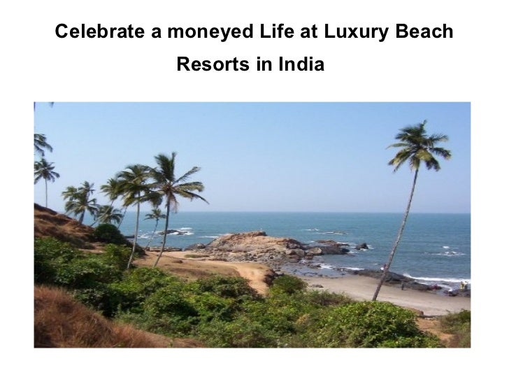 Celebrate a moneyed Life at Luxury Beach            Resorts in India