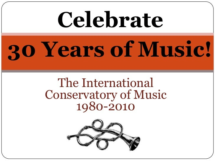 Celebrate <br />30 Years of Music!<br />The International Conservatory of Music 1980-2010<br />