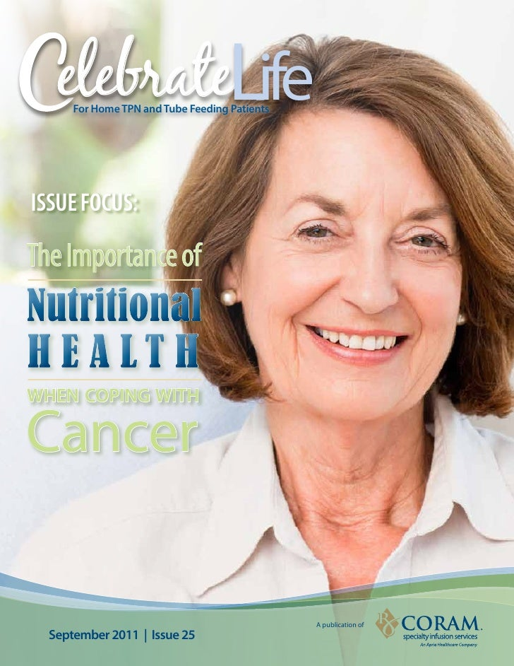elebrateLife      For Home TPN and Tube Feeding PatientsIssue Focus:The Importance ofNutritionalH E A LT HwHeN coPINg wITH...