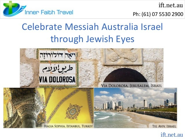 ift.net.au Ph: (61) 07 5530 2900  Celebrate Messiah Australia Israel through Jewish Eyes  ift.net.au
