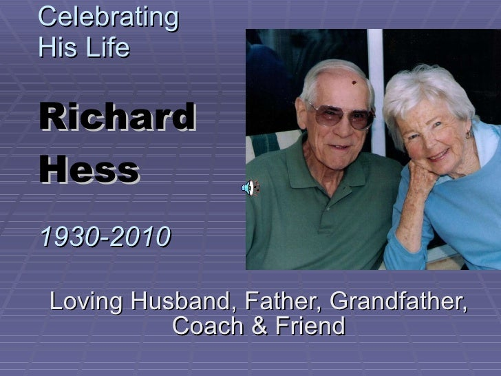 Celebrating His Life   Richard  Hess 1930-2010 Loving Husband, Father, Grandfather, Coach & Friend