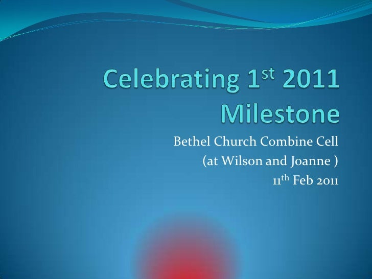 Celebrating 1st 2011 Milestone<br />Bethel Church Combine Cell<br />(at Wilson and Joanne )<br />11th Feb 2011<br />