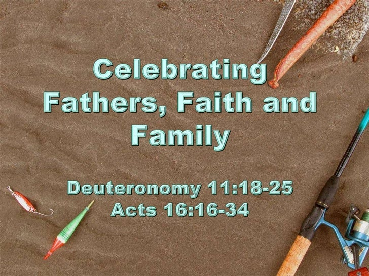 Celebrating Fathers, Faith and FamilyDeuteronomy 11:18-25Acts 16:16-34<br />