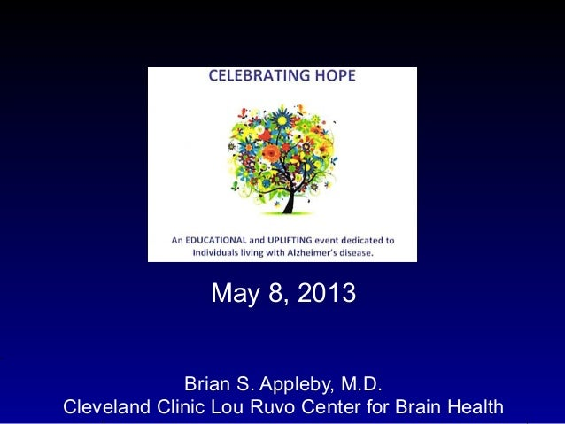 May 8, 2013Brian S. Appleby, M.D.Cleveland Clinic Lou Ruvo Center for Brain Health