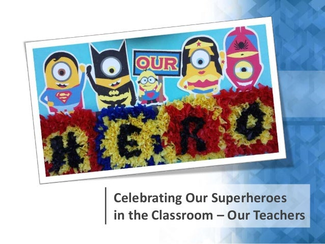 Celebrating Our Superheroes In The Classroom Our Teachers