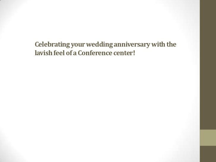 Celebrating your wedding anniversary with thelavish feel of a Conference center!