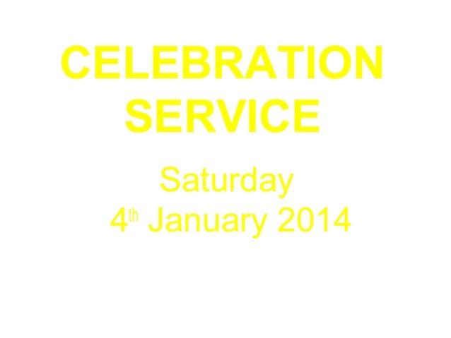 CELEBRATION SERVICE Saturday th 4 January 2014