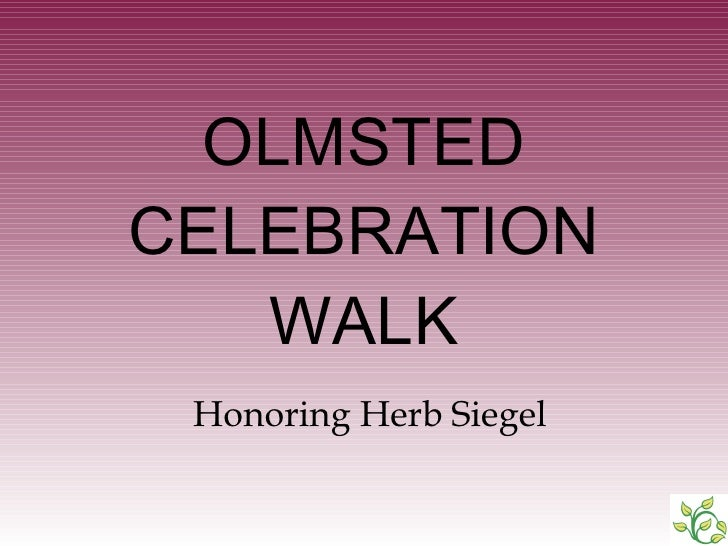 OLMSTED CELEBRATION WALK Honoring Herb Siegel