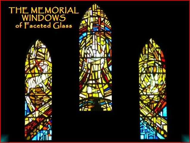 THE MEMORIAL   WINDOWS of Faceted Glass
