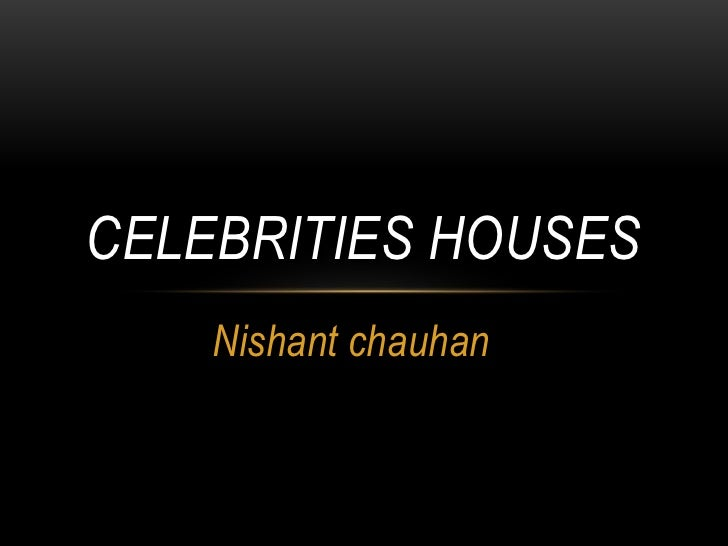 Nishant chauhan <br />Celebrities houses<br />