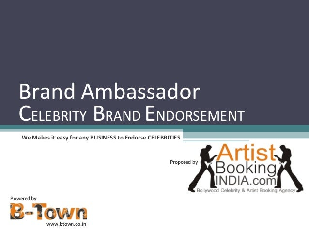 Brand Ambassador CELEBRITY BRAND ENDORSEMENT We Makes it easy for any BUSINESS to Endorse CELEBRITIES  Proposed by  Powere...