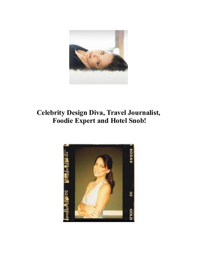 Celebrity Design Diva, Travel Journalist, Foodie Expert and Hotel Snob!