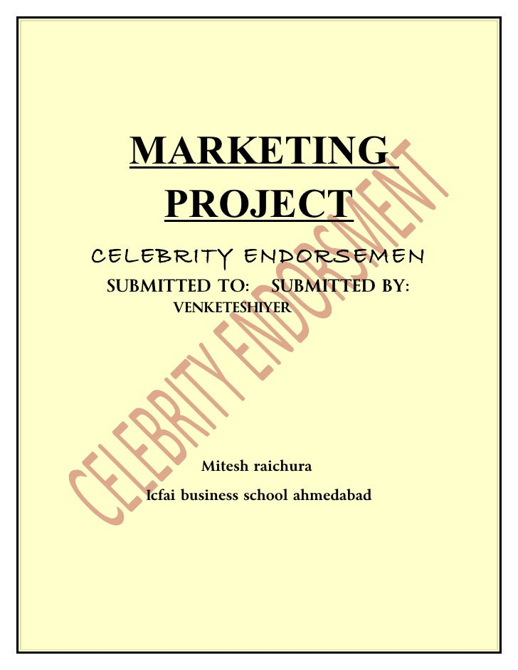 MARKETING   PROJECTCELEBRITY ENDORSEMENSUBMITTED TO:       SUBMITTED BY:      VENKETESHIYER          Mitesh raichura   Icf...