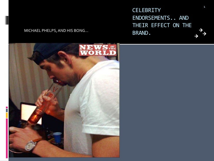 CELEBRITY ENDORSEMENTS.. AND THEIR EFFECT ON THE BRAND.<br />MICHAEL PHELPS, AND HIS BONG…<br />1<br />