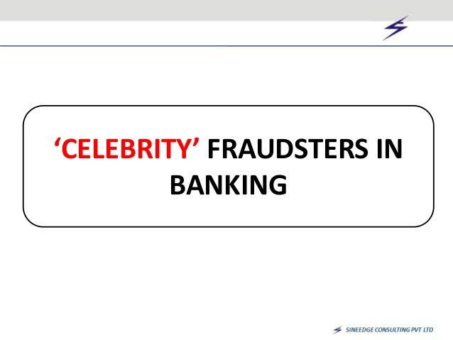 'CELEBRITY' FRAUDSTERS IN  BANKING