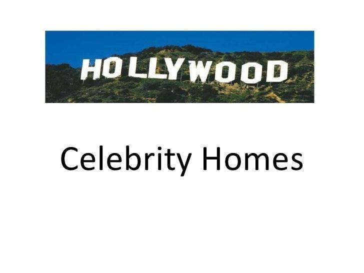 <ul><li>Celebrity Homes </li></ul>