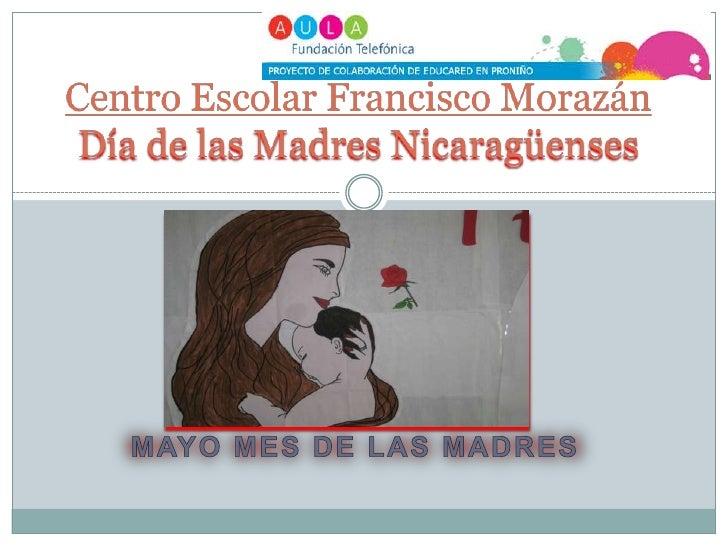 El centro Escolar celebra en su día a todas las Madres Nicaragüenses, elaborando y realizando con los docentes y alumnos a...