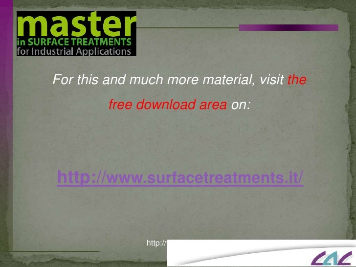 Forthis and much more material, visitthe free download area on: <br />http://www.surfacetreatments.it/<br />http://www.sli...