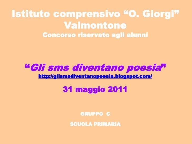 """Istituto comprensivo """"O. Giorgi""""           Valmontone      Concorso riservato agli alunni  """"Gli sms diventano poesia""""     ..."""